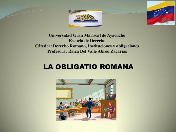 Universidad Gran Mariscal de Ayacucho                 Escuela de DerechoCátedra: Derecho Romano, Instituciones y obligacio...