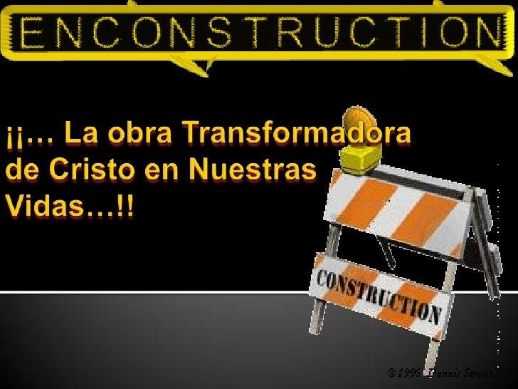 ¡¡… La obra Transformadora de Cristo en Nuestras Vidas…!!<br />