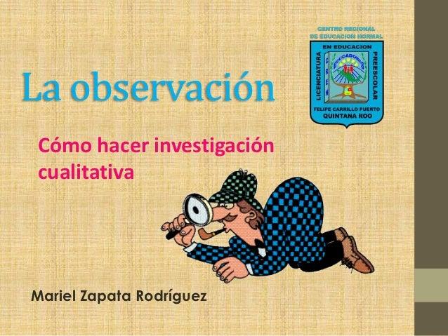 La observaciónCómo hacer investigacióncualitativaMariel Zapata Rodríguez