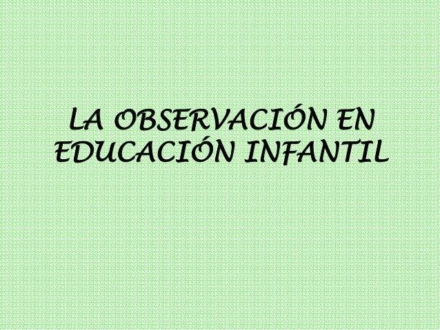 LA OBSERVACIÓN EN EDUCACIÓN INFANTIL