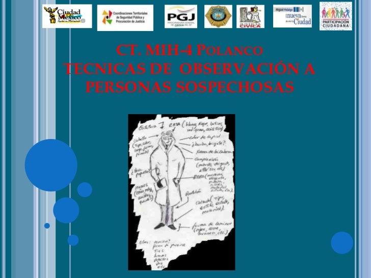 CT. MIH-4 PolancoTECNICAS DE  OBSERVACIÓN A  PERSONAS SOSPECHOSAS<br />