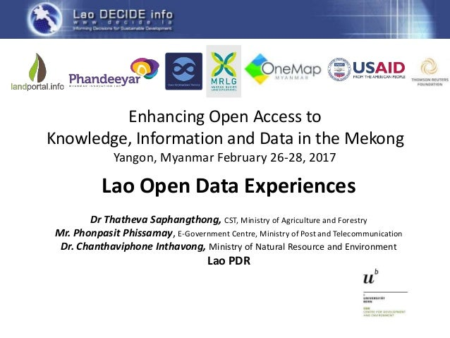 Lao Open Data Experiences Dr Thatheva Saphangthong, CST, Ministry of Agriculture and Forestry Mr. Phonpasit Phissamay, E-G...