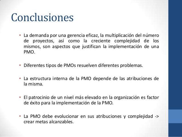 Conclusiones • La demanda por una gerencia eficaz, la multiplicación del número de proyectos, así como la creciente comple...