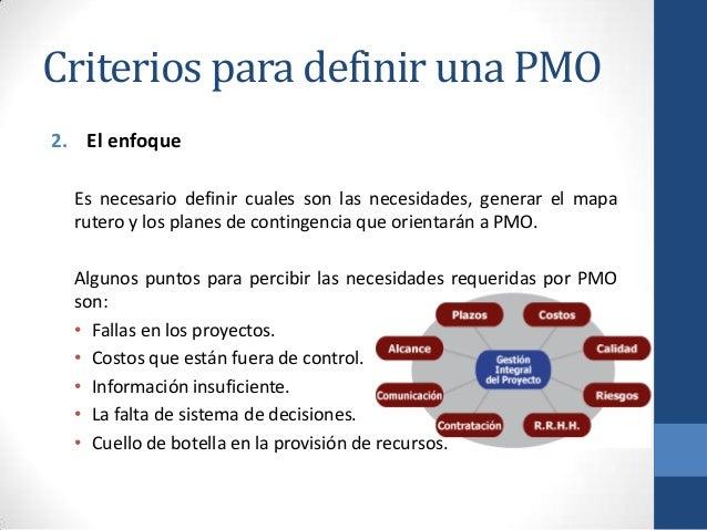 Criterios para definir una PMO 2. El enfoque Es necesario definir cuales son las necesidades, generar el mapa rutero y los...
