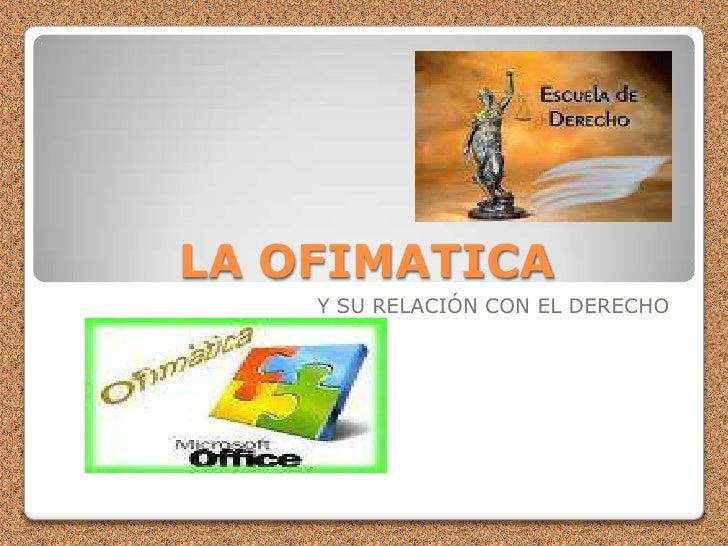 LA OFIMATICA<br />Y SU RELACIÓN CON EL DERECHO<br />
