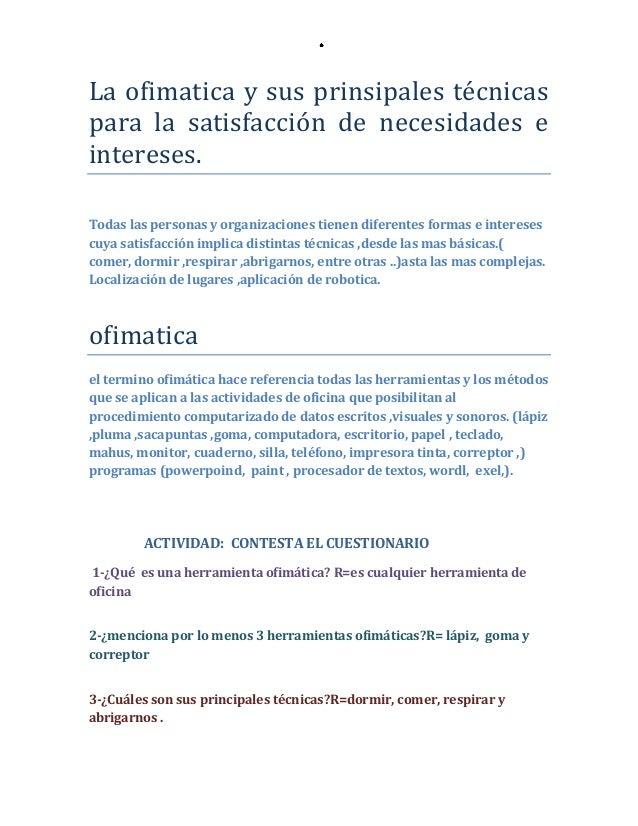 La ofimatica y sus prinsipales técnicaspara la satisfacción de necesidades eintereses.Todas las personas y organizaciones ...