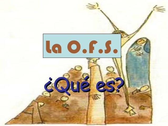 La O.F.S. ¿Qué es?¿Qué es?