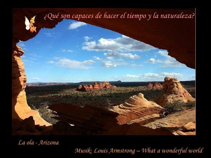 La ola - Arizona Musik: Louis Armstrong – What a wonderful world ¿Qué son capaces de hacer el tiempo y la naturaleza?