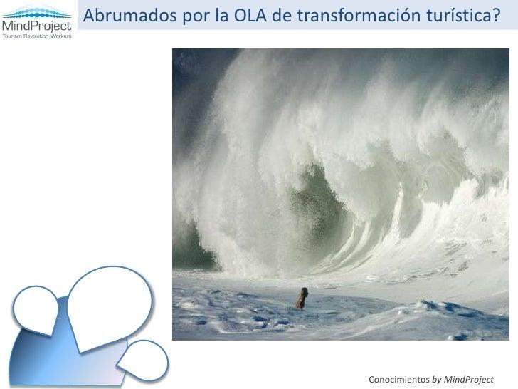 Abrumados por la OLA de transformación turística?<br />Conocimientos by MindProject<br />