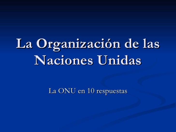 La Organización de las Naciones Unidas La ONU en 10 respuestas