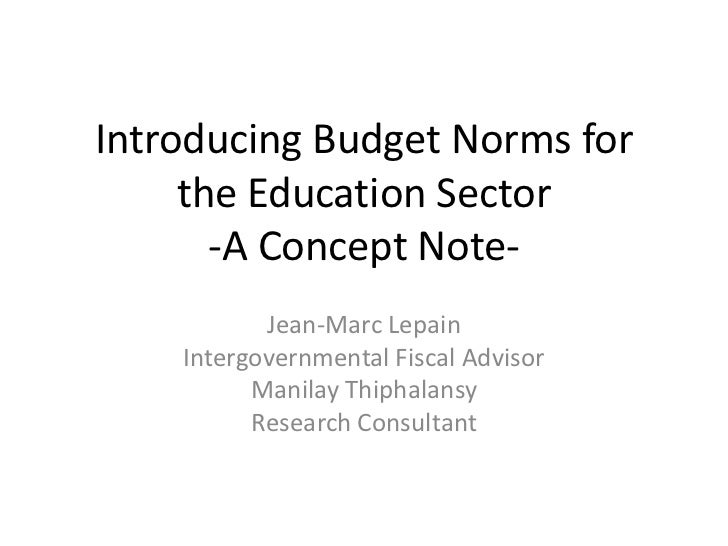 Introducing Budget Norms for     the Education Sector       -A Concept Note-           Jean-Marc Lepain    Intergovernment...