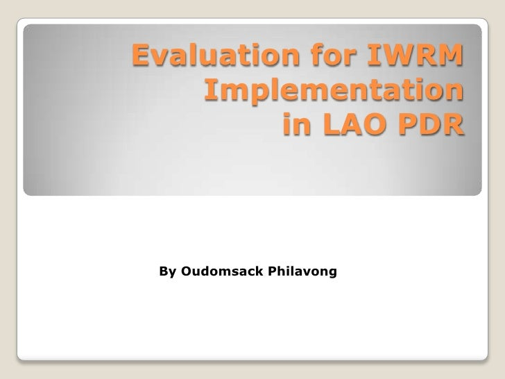 Evaluation for IWRM Implementation in LAO PDR <br />By Oudomsack Philavong<br />