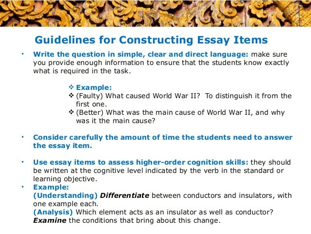 constructing essay items Because students can typically answer a multiple choice item much more quickly than an essay in constructing multiple choice items to test higher order.