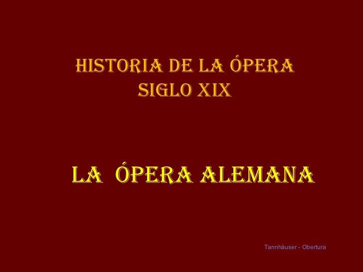 Historia de la Ópera      siGlo XiXla Ópera aleMaNa                 Tannhäuser - Obertura