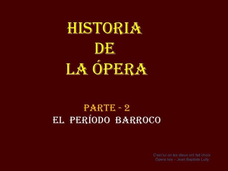 Historia  de  la Ópera Parte - 2 El  período  Barroco C'est lui on les dieux ont fait choix  Ópera  Isis – Jean Baptiste L...