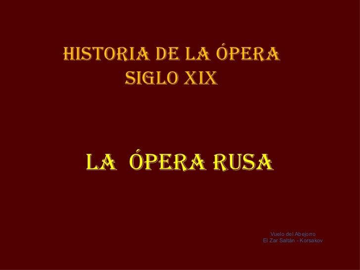 Historia de la Ópera      siGlo XiX  la Ópera rUsa                     Vuelo del Abejorro                  El Zar Saltán -...