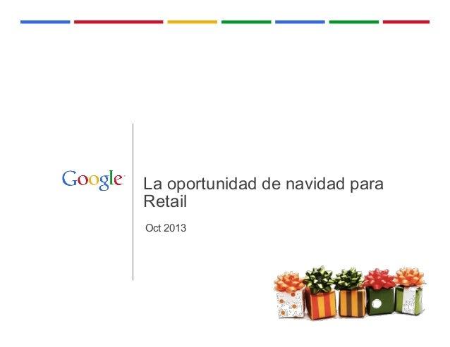 La oportunidad de navidad para Retail Oct 2013  Google Confidential and Proprietary