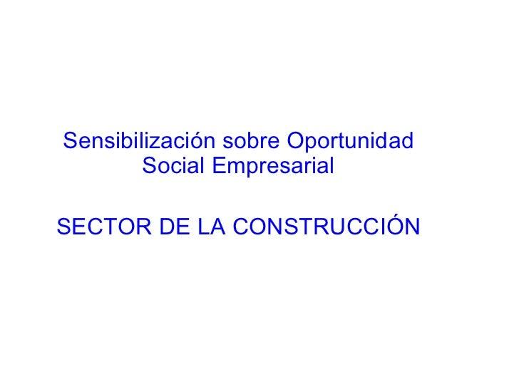 Sensibilización sobre Oportunidad Social Empresarial SECTOR DE LA CONSTRUCCIÓN
