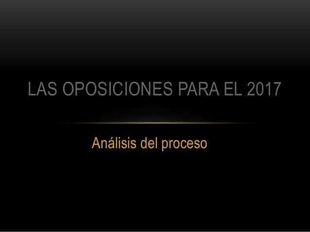 Análisis del proceso LAS OPOSICIONES PARA EL 2017