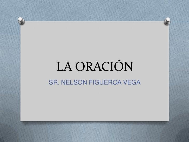 LA ORACIÓNSR. NELSON FIGUEROA VEGA