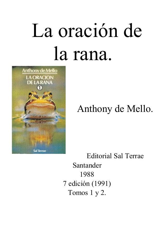 La oración de la rana. Anthony de Mello. Editorial Sal Terrae Santander 1988 7 edición (1991) Tomos 1 y 2.