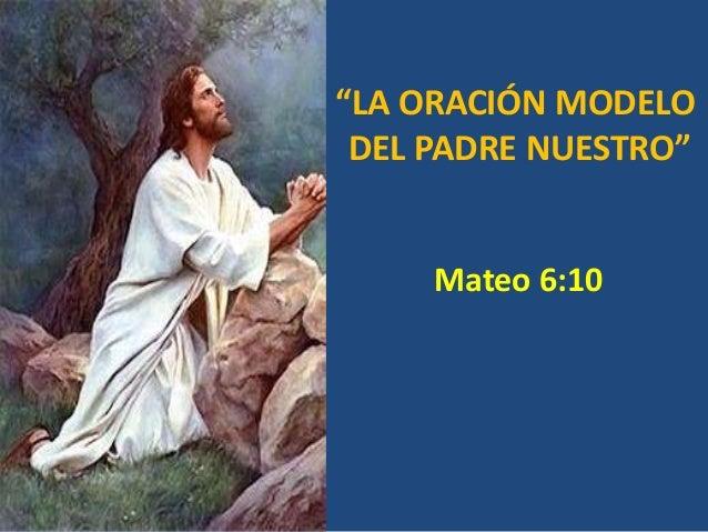 """""""LA ORACIÓN MODELO DEL PADRE NUESTRO""""  Mateo 6:10"""