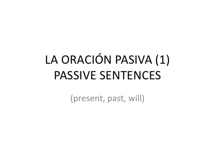LA ORACIÓN PASIVA (1) PASSIVE SENTENCES    (present, past, will)
