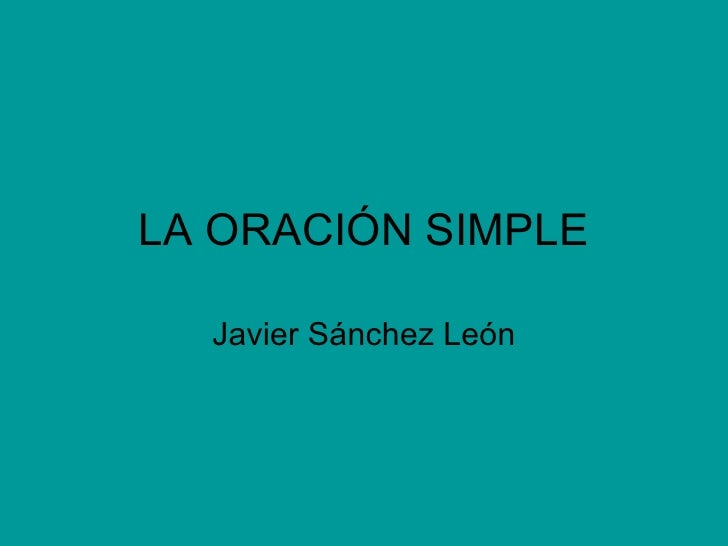 LA ORACIÓN SIMPLE Javier Sánchez León