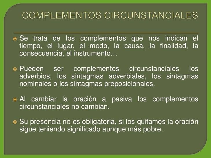 Se trata de los complementos que nos indican el      tiempo, el lugar, el modo, la causa, la finalidad, la     consecuenc...