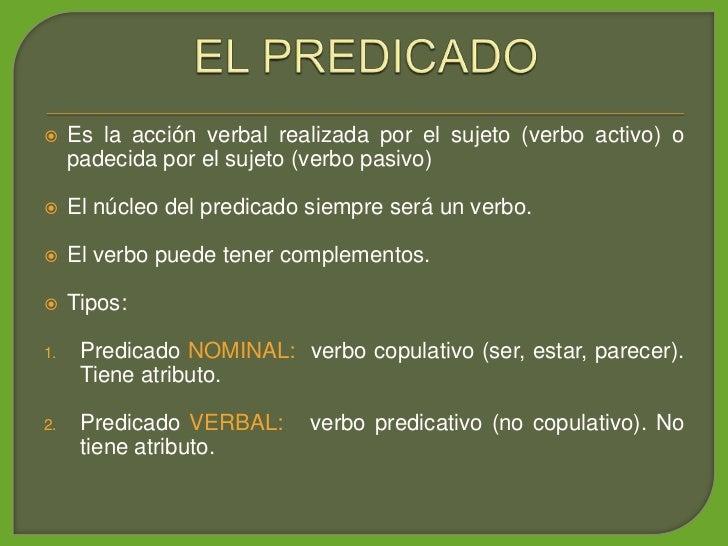 Es la acción verbal realizada por el sujeto (verbo activo) o       padecida por el sujeto (verbo pasivo)       El núcleo ...
