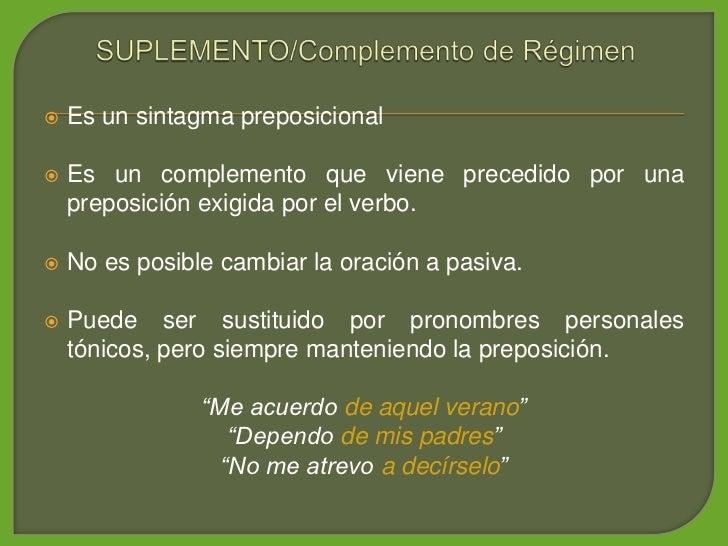 Es un sintagma preposicional        Es un complemento que viene precedido por una      preposición exigida por el verbo....