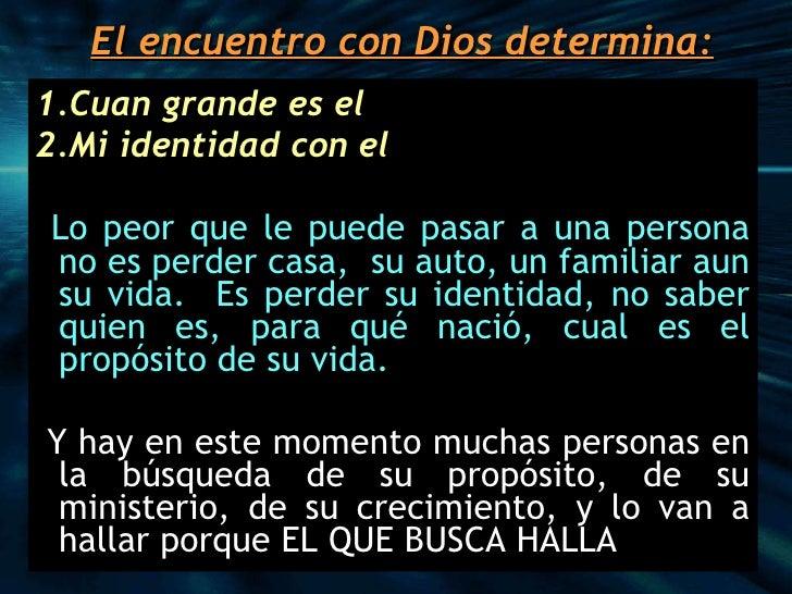 El encuentro con Dios determina: <ul><li>Cuan grande es el  </li></ul><ul><li>Mi identidad con el  </li></ul><ul><li>Lo pe...
