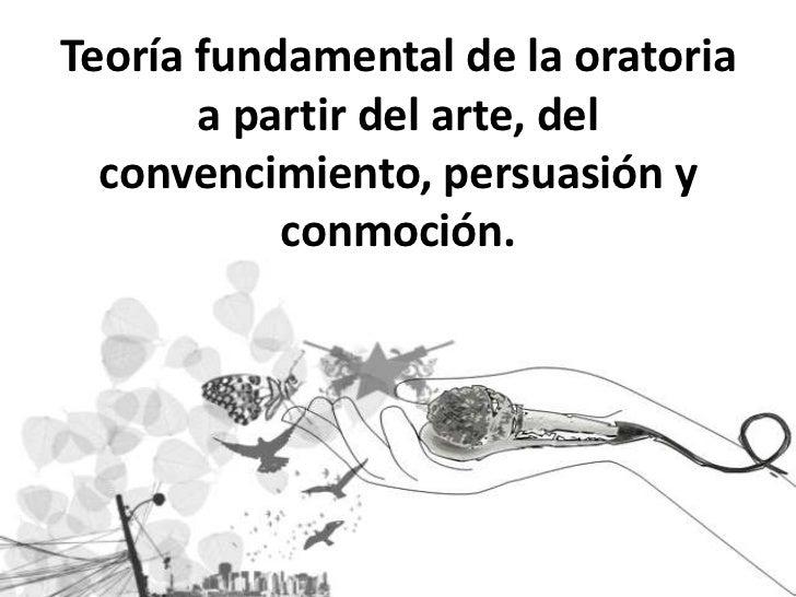 Teoría fundamental de la oratoria a partir del arte, del convencimiento, persuasión y conmoción.<br />