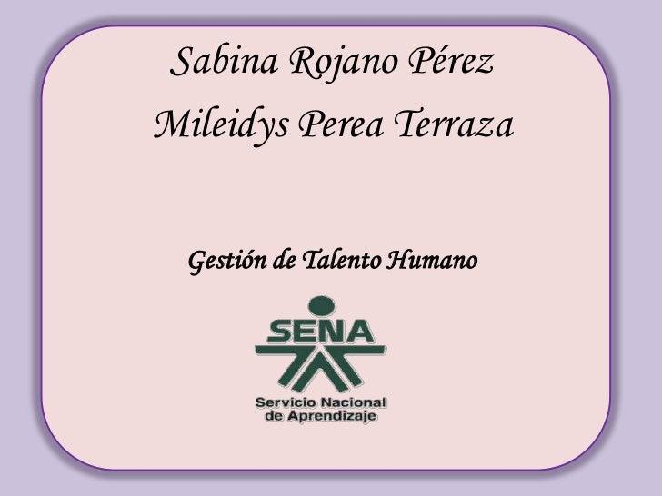 Sabina Rojano Pérez <br />Mileidys Perea Terraza<br />Gestión de Talento Humano<br />
