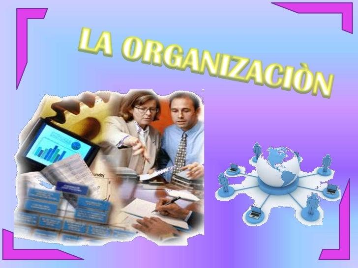 LA ORGANIZACIÒN<br />