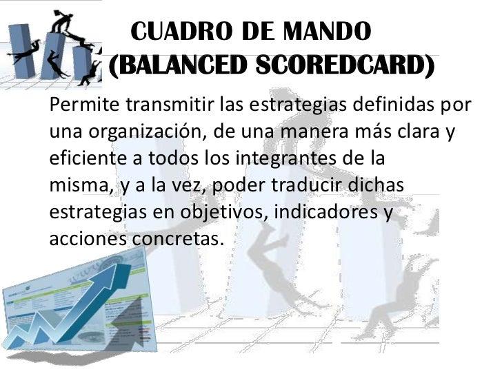 CUADRO DE MANDO(BALANCED SCOREDCARD)<br />Permite transmitir las estrategias definidas por una organización, de una maner...