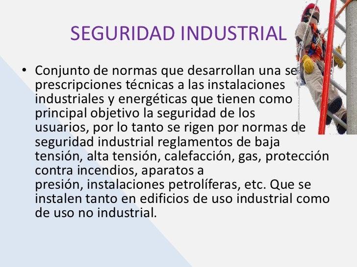 SEGURIDAD INDUSTRIAL<br />Conjunto de normas que desarrollan una serie de prescripciones técnicas a las instalaciones indu...