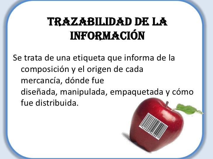 TRAZABILIDAD DE LA INFORMACIÓN<br />Se trata de una etiqueta que informa de la composición y el origen de cada mercancía, ...