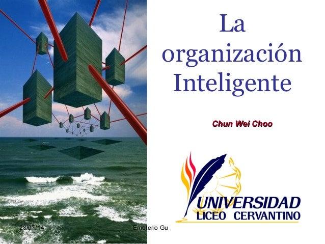 La organización Inteligente Chun Wei ChooChun Wei Choo 28/07/14 Emeterio Guevara R.