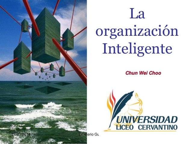 La organización Inteligente Chun Wei Choo 28/07/2014 Emeterio Guevara R.