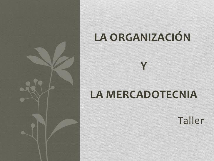 LA ORGANIZACIÓN       YLA MERCADOTECNIA             Taller