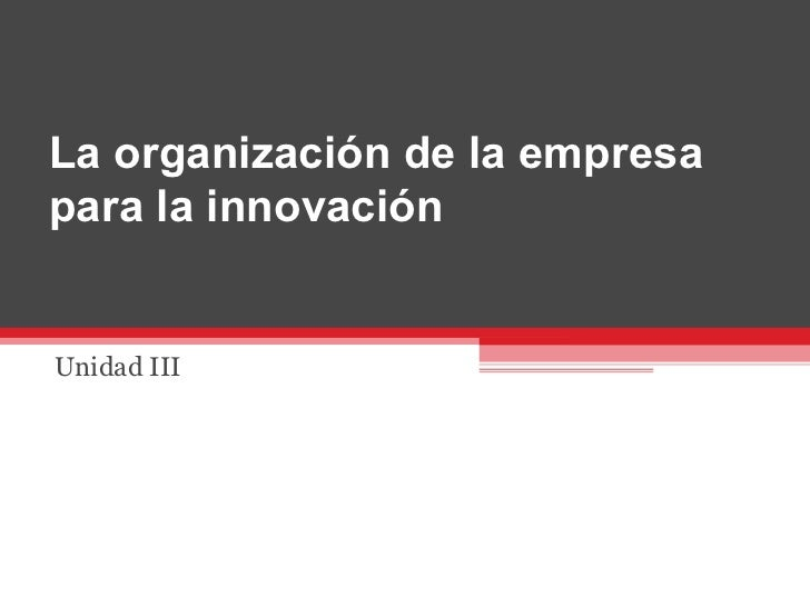 La organización de la empresa para la innovación Unidad III