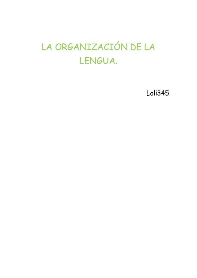 LA ORGANIZACIÓN DE LA  LENGUA.  Loli345