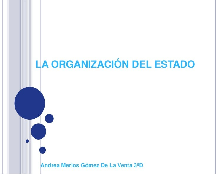 LA ORGANIZACIÓN DEL ESTADOAndrea Merlos Gómez De La Venta 3ºD