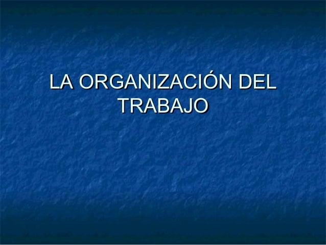 LA ORGANIZACIÓN DELLA ORGANIZACIÓN DEL TRABAJOTRABAJO