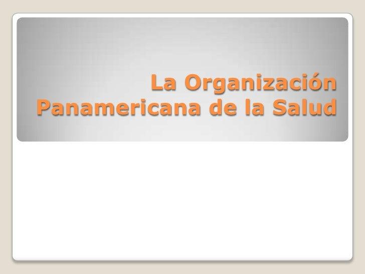 La Organización Panamericana de la Salud<br />