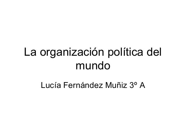 La organización política del mundo Lucía Fernández Muñiz 3º A
