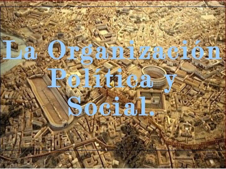 La Organización Política y Social.