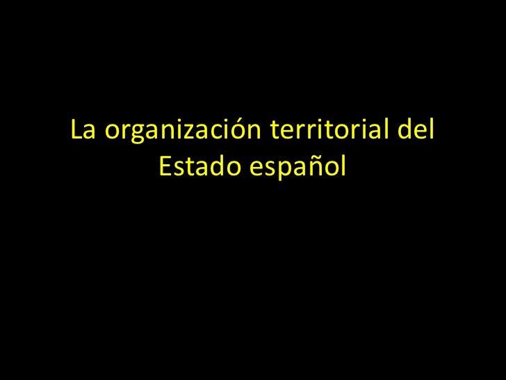 La organización territorial del       Estado español