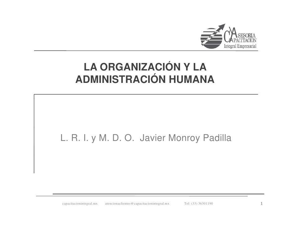 LA ORGANIZACIÓN Y LA        ADMINISTRACIÓN HUMANAL. R. I. y M. D. O. Javier Monroy Padillacapacitacionintegral.mx   atenci...